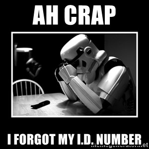 Sad Trooper - Ah crap  I forgot my I.D. number