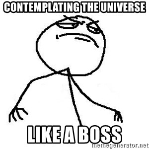 Like A Boss - Contemplating the universe LIKE A BOSS