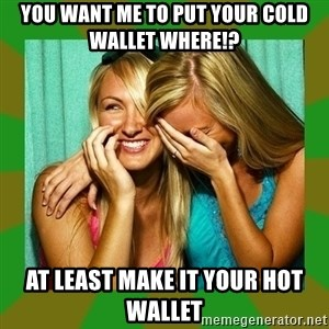 Laughing Girls  - You want me to put your cold wallet where!? At least make it your hot wallet