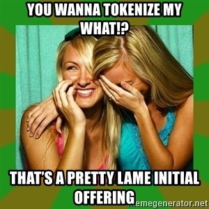 Laughing Girls  - You wanna tokenize my what!? That's a pretty lame initial offering