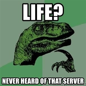 Philosoraptor - Life? Never Heard Of That Server