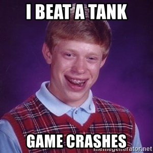 Bad Luck Brian - i beat a tank game crashes