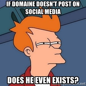 Futurama Fry - If domaine doesn't post on social media  Does he even exists?
