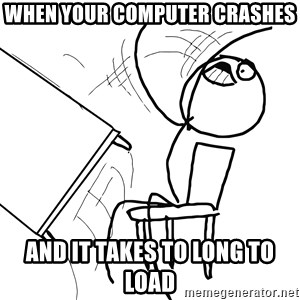 Desk Flip Rage Guy - when your computer crashes and it takes to long to load