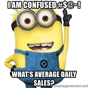 Despicable Me Minion - I am confused #$@~! What's Average Daily Sales?
