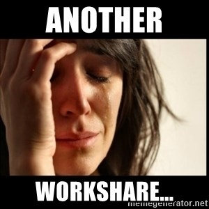 First World Problems - Another  workshare...