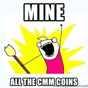 All the things - MINE ALL THE CMM COINS