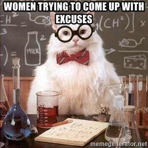 Chemistry Cat - Women trying to come up with excuses