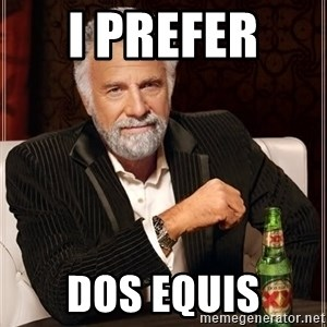 The Most Interesting Man In The World - I prefer  Dos Equis