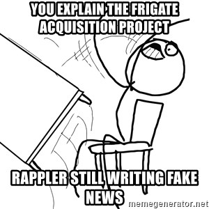 Desk Flip Rage Guy - you explain the frigate acquisition project rappler still writing fake news