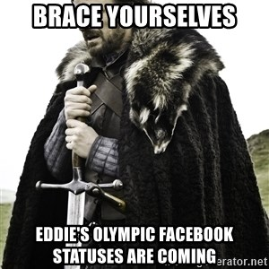 Ned Stark - Brace Yourselves Eddie's Olympic Facebook Statuses are Coming