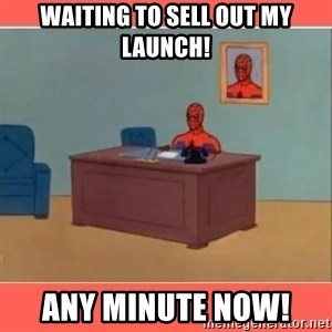 Masturbating Spider-Man - Waiting to sell out my launch! Any minute now!