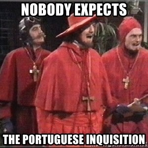 spanish inquisition - Nobody expects the Portuguese inquisition
