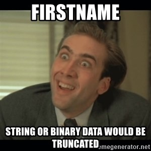 Nick Cage - FirstName String or binary data would be truncated