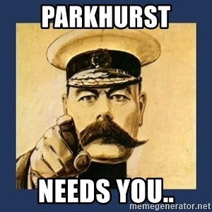 your country needs you - Parkhurst  needs you..