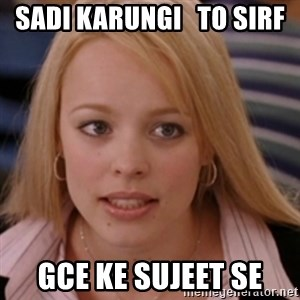 mean girls - Sadi karungi   to sirf  GCE ke sujeet se
