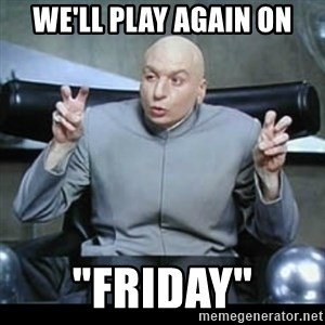 "dr. evil quotation marks - We'll play again on ""Friday"""