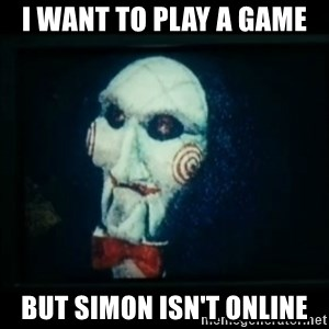 SAW - I wanna play a game - I want to play a game but simon isn't online