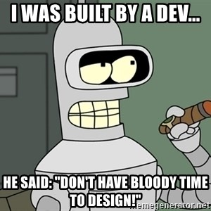 "Typical Bender - I was built by a dev... He said: ""don't have bloody time to design!"""