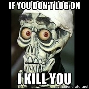 Achmed the dead terrorist - If you don't log on I kill you