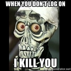 Achmed the dead terrorist - When you don't log on i kill you