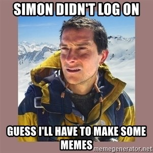 Bear Grylls Piss - Simon didn't log on Guess i'll have to make some memes