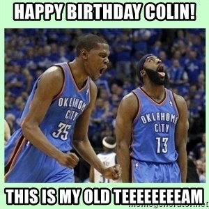 durant harden - Happy Birthday Colin! This is my old teeeeeeeeam
