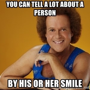 Gay Richard Simmons - You can tell a lot about a person  by his or her smile