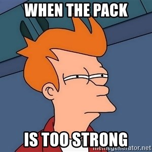 Futurama Fry - When the pack is too strong