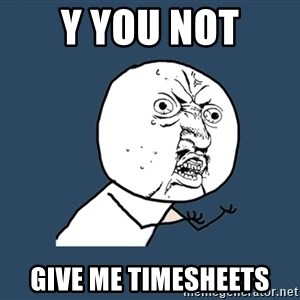 Y U No - Y you not give me timesheets