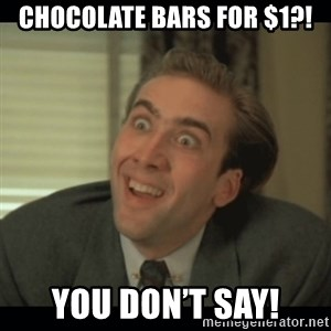 Nick Cage - Chocolate bars for $1?! You don't say!