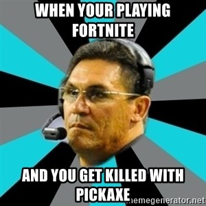 Stoic Ron - when your playing fortnite and you get killed with  pickaxe