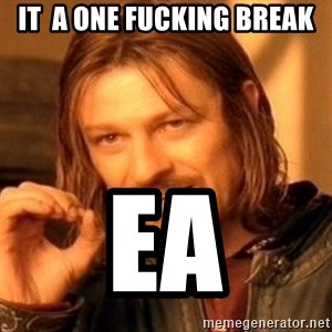 One Does Not Simply - IT  A ONE FUCKING BREAK EA