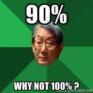 High Expectations Asian Father - 90%  WHY NOT 100% ?