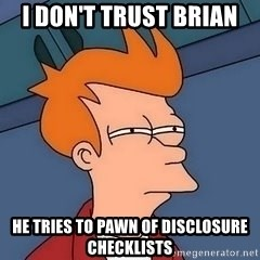 Fry squint - I don't trust Brian He tries to pawn of disclosure checklists