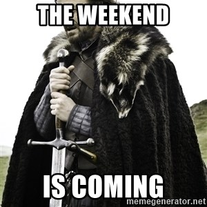 Brace Yourself Meme - THE WEEKEND IS COMING