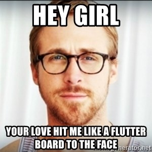 Ryan Gosling Hey Girl 3 - Hey girl your love hit me like a flutter board to the face