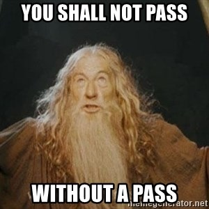 You shall not pass - You shall not pass without a pass