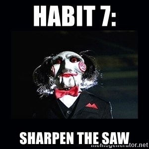 saw jigsaw meme - habit 7: Sharpen the saw