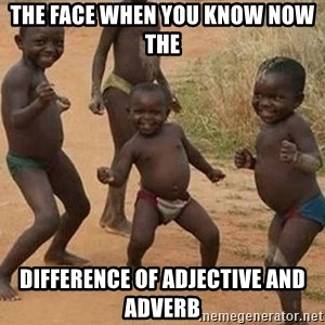Dancing african boy - The face when you know now the Difference of Adjective and adverb