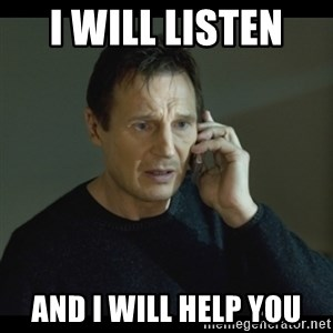 I will Find You Meme - i will listen  and i will help you