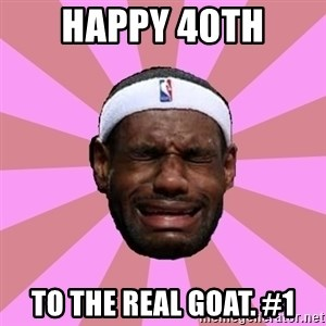 LeBron James - Happy 40th To the real GOAT. #1