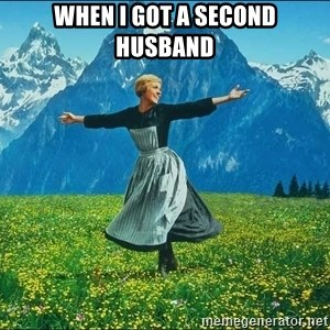 Look at all the things - when i got a second husband