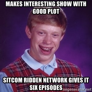 Bad Luck Brian - Makes interesting show with good plot Sitcom ridden network gives it six episodes