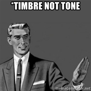 Correction Guy - *timbre not tone