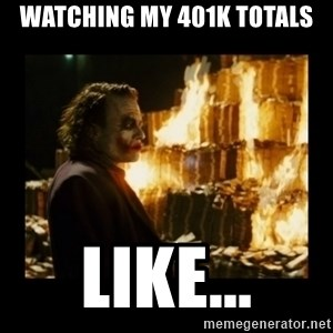 Not about the money joker - watching my 401k totals Like...