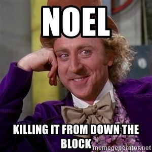 Willy Wonka - Noel Killing it from down the block