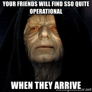 Star Wars Emperor - your friends will find SSO quite operational when they arrive