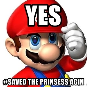 Mario Says - yes #saved the prinsess agin