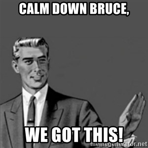 Correction Guy - CALM DOWN BRUCE, WE GOT THIS!